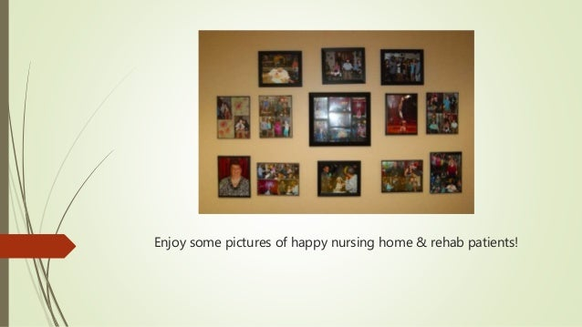 Enjoy some pictures of happy nursing home & rehab patients!