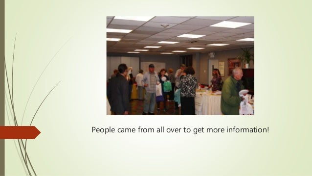 People came from all over to get more information!