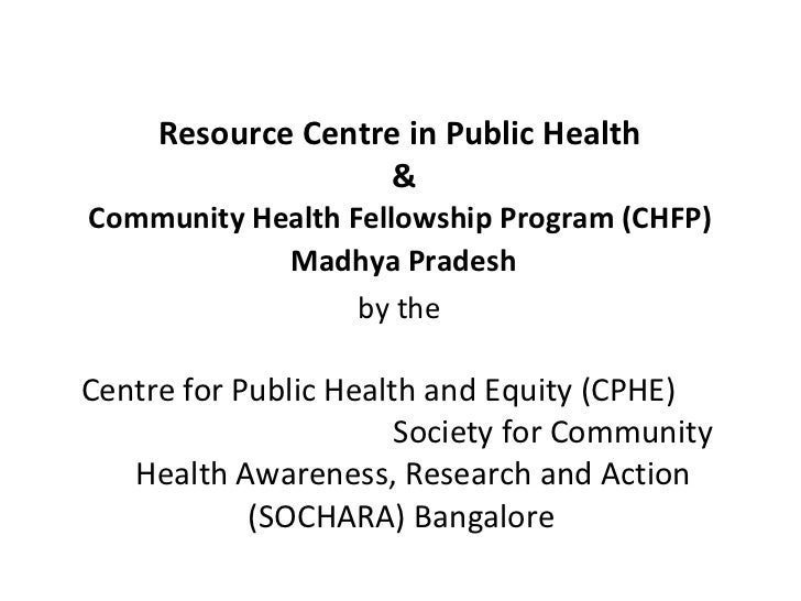 Resource Centre in Public Health  & Community Health Fellowship Program (CHFP)   Madhya Pradesh   by the   Centre for Publ...