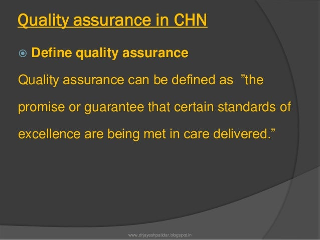 """Quality assurance in CHN Define quality assuranceQuality assurance can be defined as """"thepromise or guarantee that certai..."""