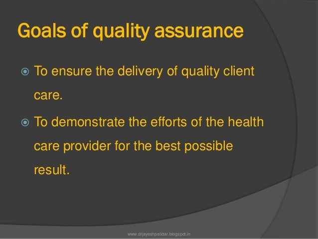 Goals of quality assurance To ensure the delivery of quality clientcare. To demonstrate the efforts of the healthcare pr...