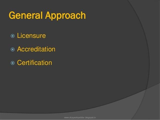General Approach Licensure Accreditation Certificationwww.drjayeshpatidar.blogspot.in