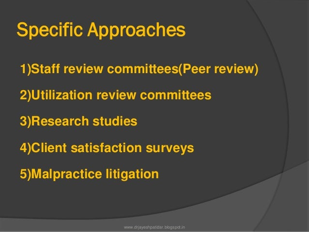 Specific Approaches1)Staff review committees(Peer review)2)Utilization review committees3)Research studies4)Client satisfa...