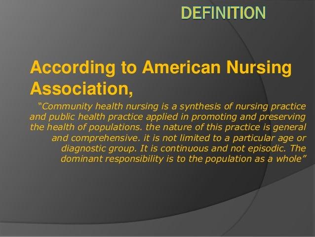 "According to American NursingAssociation,""Community health nursing is a synthesis of nursing practiceand public health pra..."