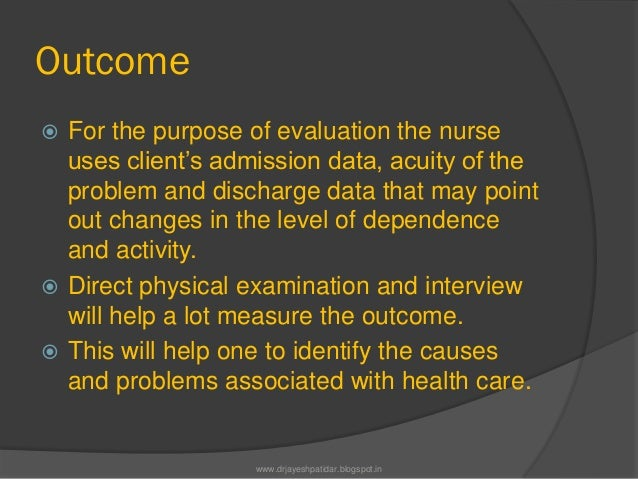 Outcome For the purpose of evaluation the nurseuses client's admission data, acuity of theproblem and discharge data that...