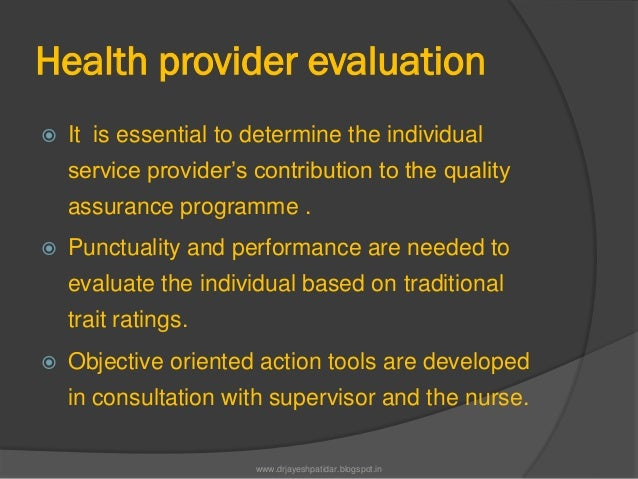 Health provider evaluation It is essential to determine the individualservice provider's contribution to the qualityassur...
