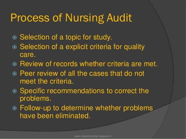 Process of Nursing Audit Selection of a topic for study. Selection of a explicit criteria for qualitycare. Review of re...
