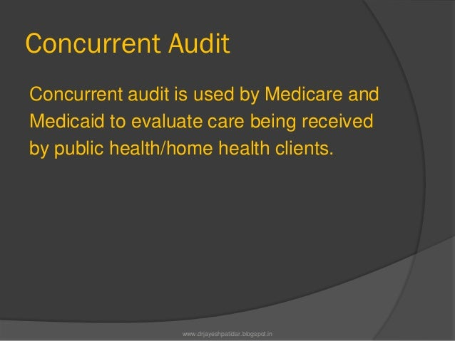 Concurrent AuditConcurrent audit is used by Medicare andMedicaid to evaluate care being receivedby public health/home heal...