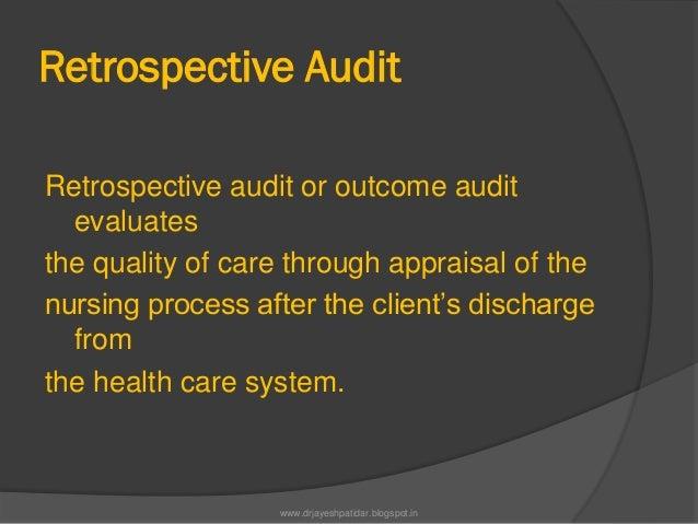 Retrospective AuditRetrospective audit or outcome auditevaluatesthe quality of care through appraisal of thenursing proces...