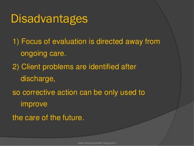 Disadvantages1) Focus of evaluation is directed away fromongoing care.2) Client problems are identified afterdischarge,so ...
