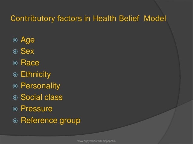 Contributory factors in Health Belief Model Age Sex Race Ethnicity Personality Social class Pressure Reference gro...