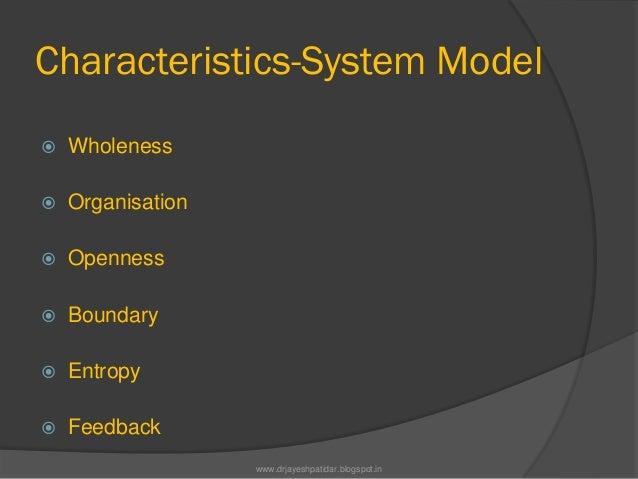 Characteristics-System Model Wholeness Organisation Openness Boundary Entropy Feedbackwww.drjayeshpatidar.blogspot.in