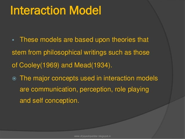 Interaction Model These models are based upon theories thatstem from philosophical writings such as thoseof Cooley(1969) ...