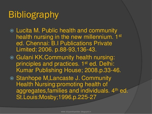Bibliography Lucita M. Public health and communityhealth nursing in the new millennium. 1sted. Chennai: B.I Publications ...