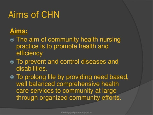 Aims of CHNAims: The aim of community health nursingpractice is to promote health andefficiency To prevent and control d...