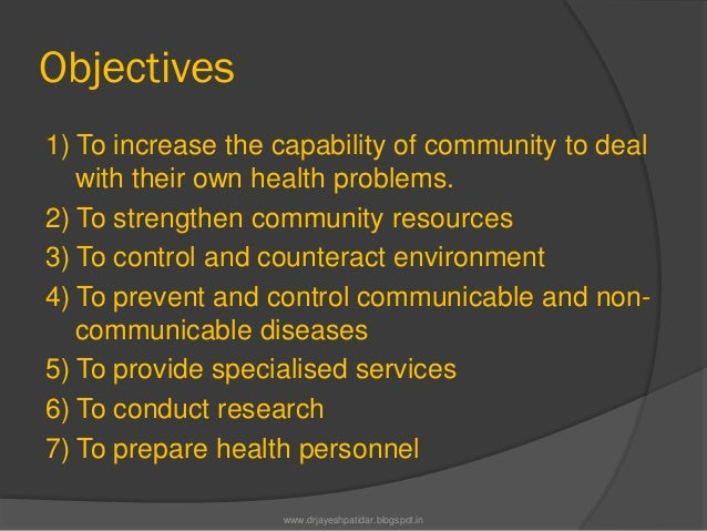 Objectives1) To increase the capability of community to dealwith their own health problems.2) To strengthen community reso...