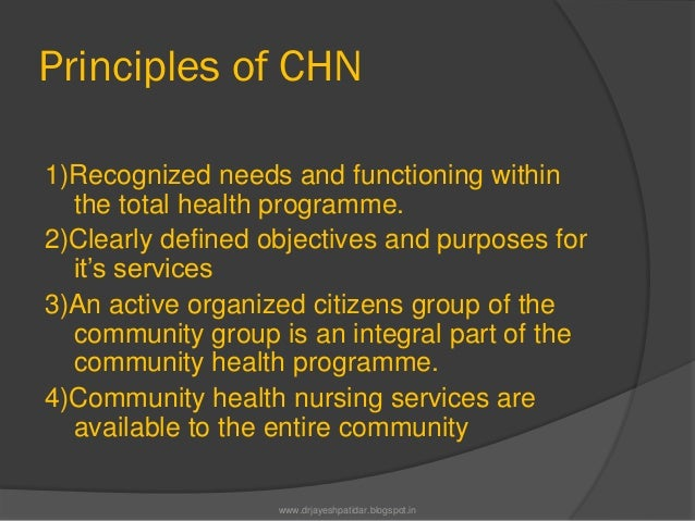 Principles of CHN1)Recognized needs and functioning withinthe total health programme.2)Clearly defined objectives and purp...