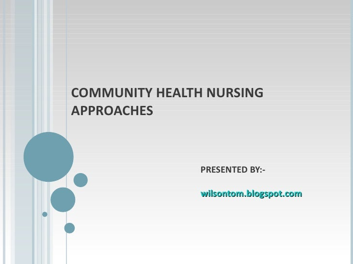 COMMUNITY HEALTH NURSING APPROACHES PRESENTED BY:- wilsontom.blogspot.com