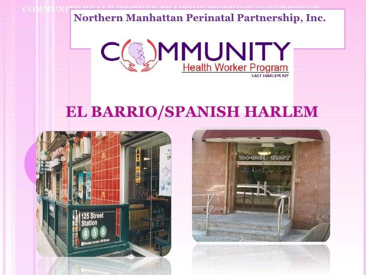 COMMUNITY HEALH WORKER TRAINING WORKING CONFERENCE        Northern Manhattan Perinatal Partnership, Inc.       EL BARRIO/S...