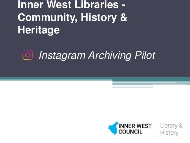 Inner West Libraries - Community, History & Heritage Instagram Archiving Pilot