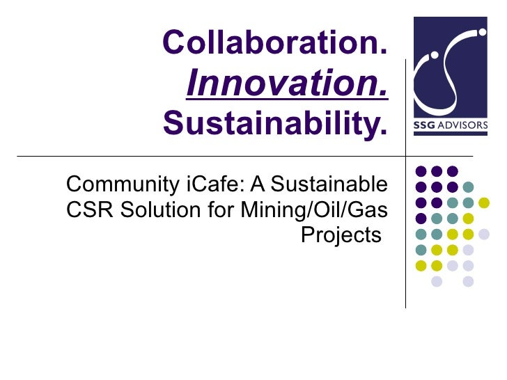 Collaboration. Innovation. Sustainability. Community iCafe: A Sustainable CSR Solution for Mining/Oil/Gas Projects