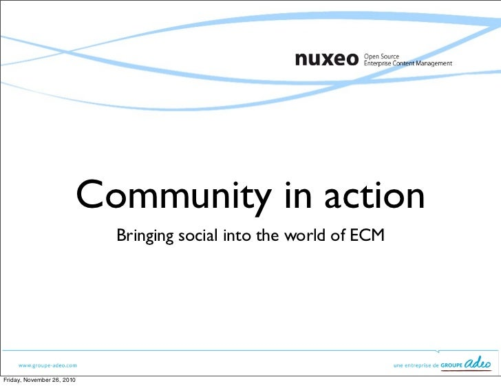 Community in action                            Bringing social into the world of ECMFriday, November 26, 2010