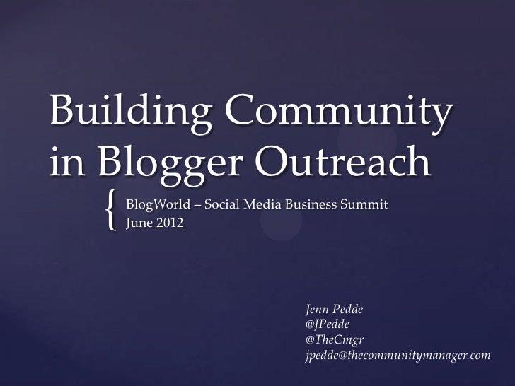 Building Communityin Blogger Outreach  {   BlogWorld – Social Media Business Summit      June 2012                        ...