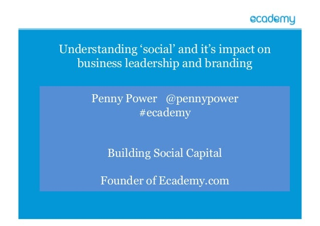 Penny Power @pennypower #ecademy Building Social Capital Founder of Ecademy.com Understanding 'social' and it's impact on ...