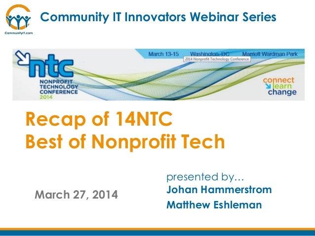 March 27, 2014 presented by… Johan Hammerstrom Matthew Eshleman Community IT Innovators Webinar Series Recap of 14NTC Best...