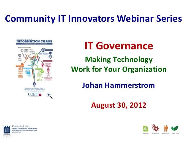 Community IT Innovators Webinar Series                 IT Governance                 Making Technology              Work f...