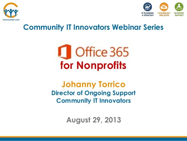 Community IT Innovators Webinar Series Johanny Torrico Director of Ongoing Support Community IT Innovators August 29, 2013...