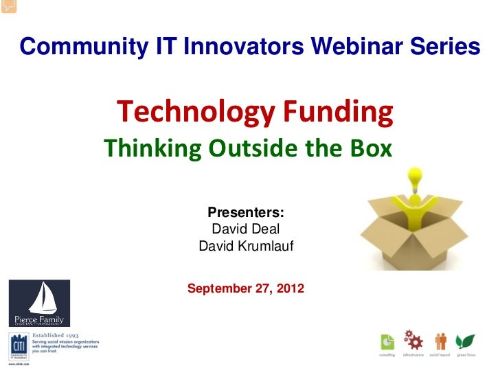 Community IT Innovators Webinar Series        Technology Funding      Thinking Outside the Box               Presenters:  ...