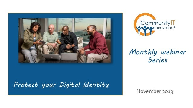 Protect your Digital Identity Monthly webinar Series November 2019