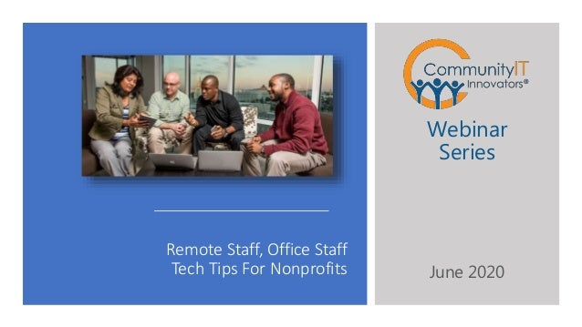 Remote Staff, Office Staff Tech Tips For Nonprofits Webinar Series June 2020