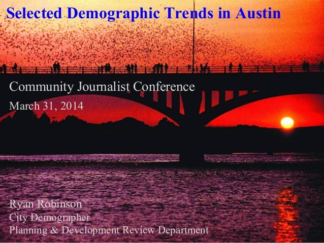 Community Journalist Conference March 31, 2014 Ryan Robinson City Demographer Planning & Development Review Department Sel...