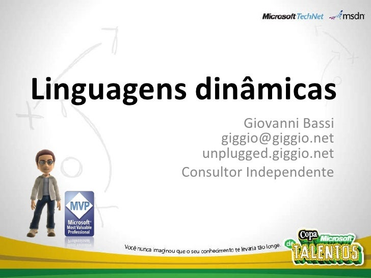 Linguagens dinâmicas Giovanni Bassi [email_address] unplugged.giggio.net Consultor Independente