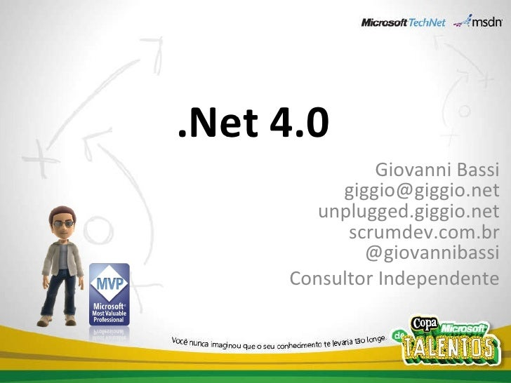 .Net 4.0 Giovanni Bassi [email_address] unplugged.giggio.net scrumdev.com.br @giovannibassi Consultor Independente