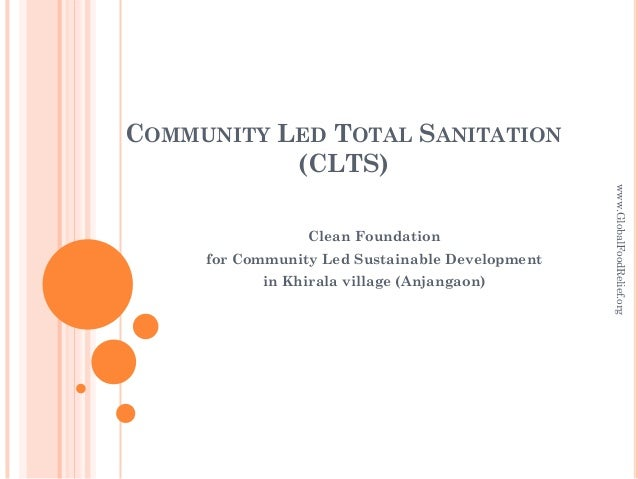 COMMUNITY LED TOTAL SANITATION(CLTS)Clean Foundationfor Community Led Sustainable Developmentin Khirala village (Anjangaon...