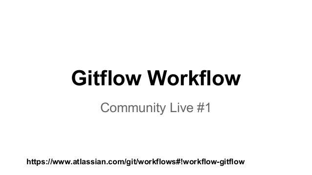 Gitflow Workflow Community Live #1  https://www.atlassian.com/git/workflows#!workflow-gitflow