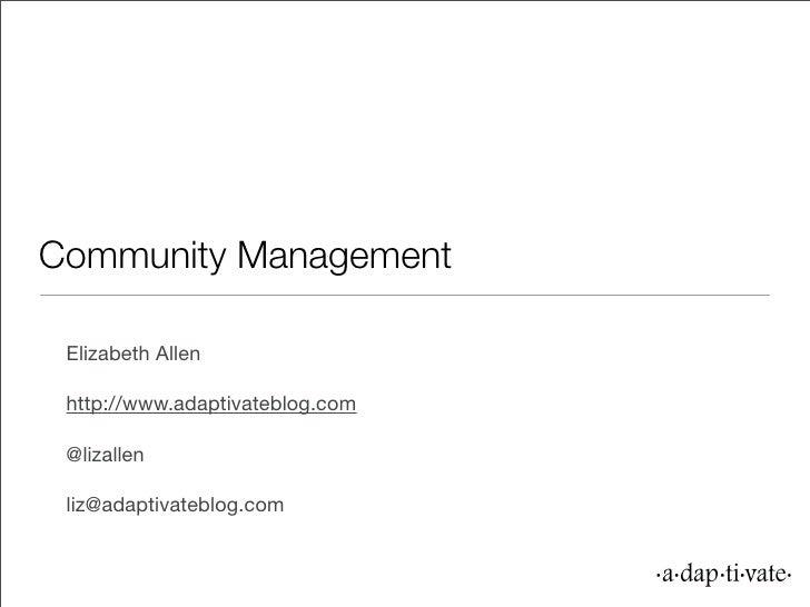 Community Management   Elizabeth Allen   http://www.adaptivateblog.com   @lizallen   liz@adaptivateblog.com