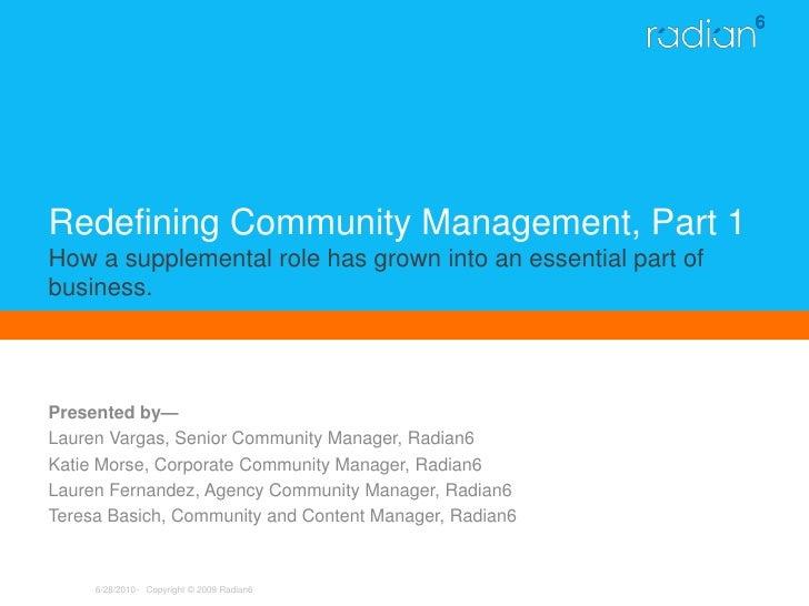 Presented by—<br />Lauren Vargas, Senior Community Manager, Radian6<br />Katie Morse, Corporate Community Manager, Radian6...