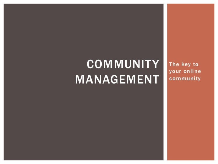 COMMUNITY   The key to             your onlineMANAGEMENT   community