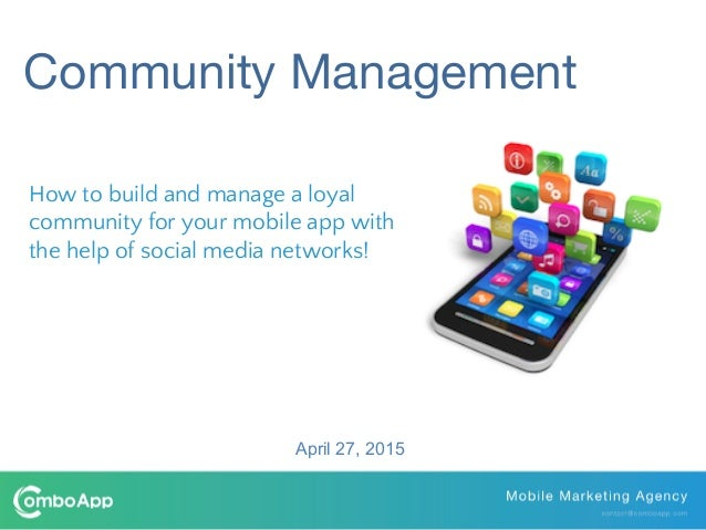 Community Management How to build and manage a loyal community for your mobile app with the help of social media networks!...