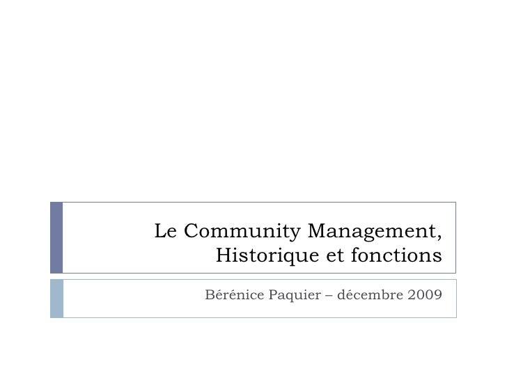 Le Community Management,Historique et fonctions<br />Bérénice Paquier – décembre 2009<br />