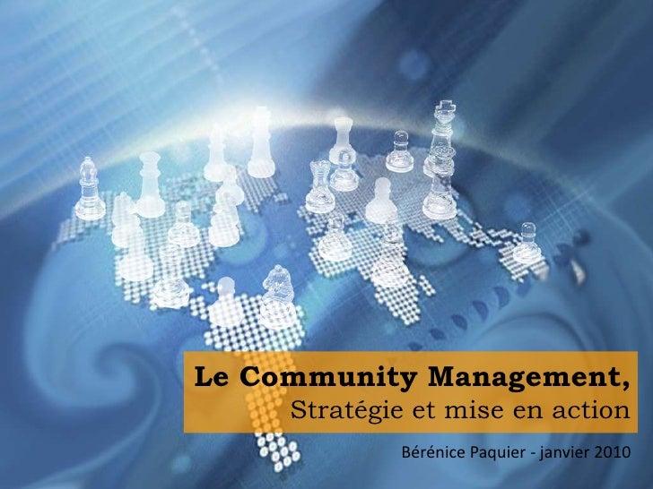 Le Community Management,Stratégie et mise en action<br />Bérénice Paquier - janvier 2010<br />
