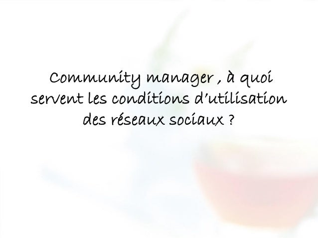 Community manager , à quoi servent les conditions d'utilisation des réseaux sociaux ?
