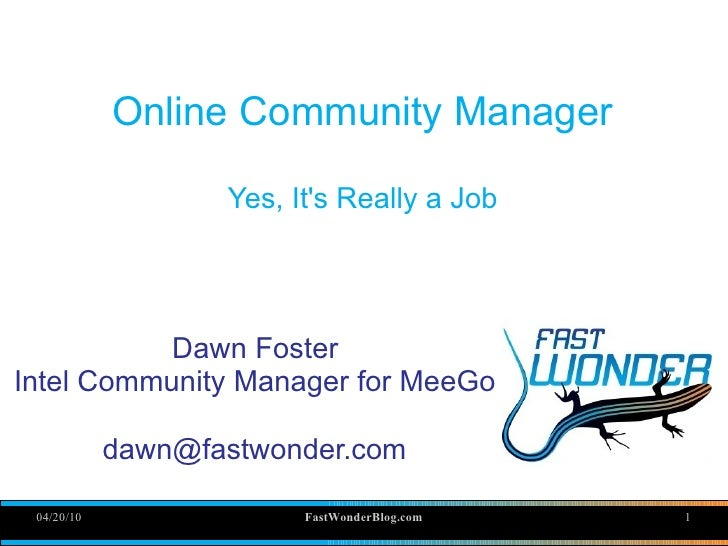 Online Community Manager                     Yes, It's Really a Job                Dawn Foster Intel Community Manager for...