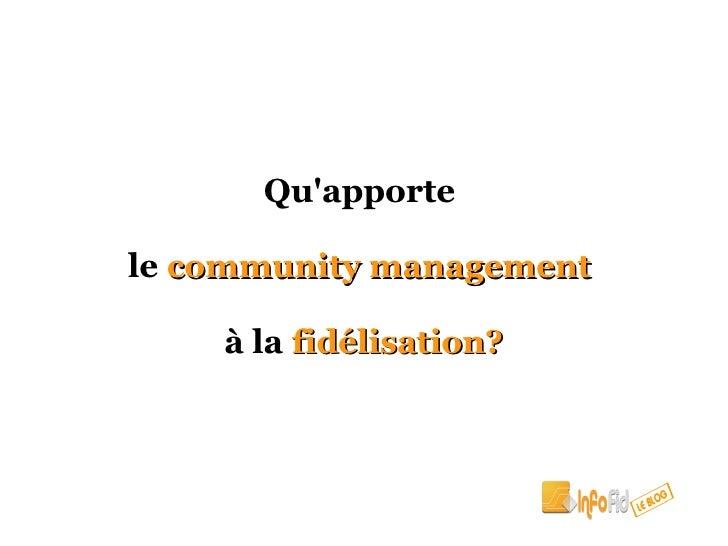 Qu'apporte  le community management      à la fidélisation?