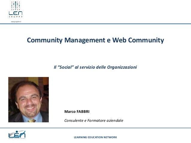 """www.gruppolen.it  Community Management e Web Community  Il """"Social"""" al servizio delle Organizzazioni  Marco FABBRI Consule..."""