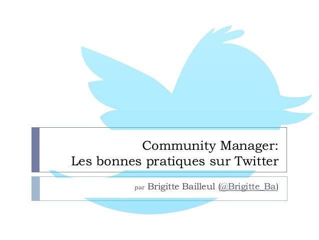 Community Manager: Les bonnes pratiques sur Twitter par Brigitte Bailleul (@Brigitte_Ba)